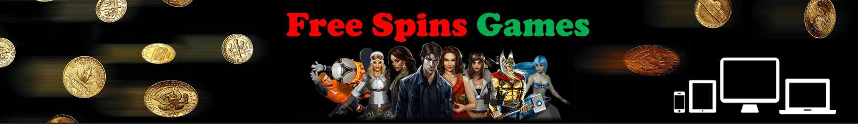 Free Spins Games No deposit bonuses, gratis spins, free bets, free chips, freerolls, and exclusive offers every day!
